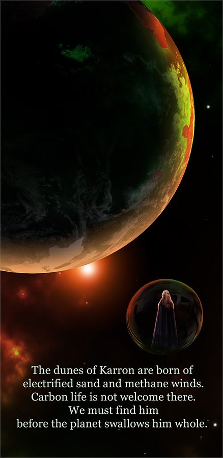 Giant planet in space with words The dunes of Karron are born of electrified sand and methane winds.  We must find him before the planet swallows him whole.